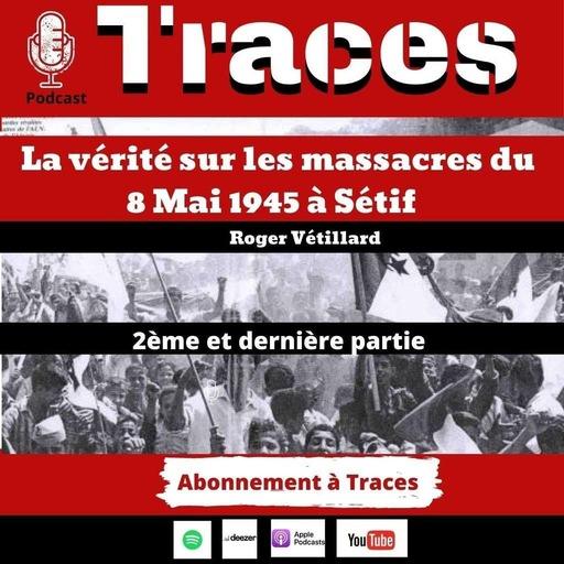 La vérité sur les massacres du 8 Mai 1945 à Sétif avec Roger Vétillard (2/2)