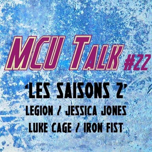 MCU Talk #22 ' Les saisons 2 de Legion, Jessica Jones, Luke Cage et Iron Fist'