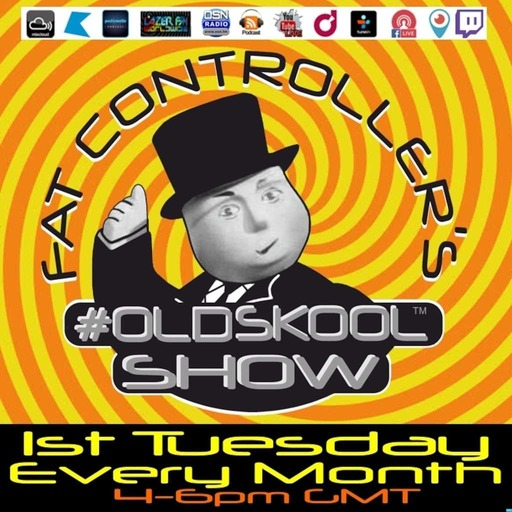 Fat Controller's #OLDSKOOL Show