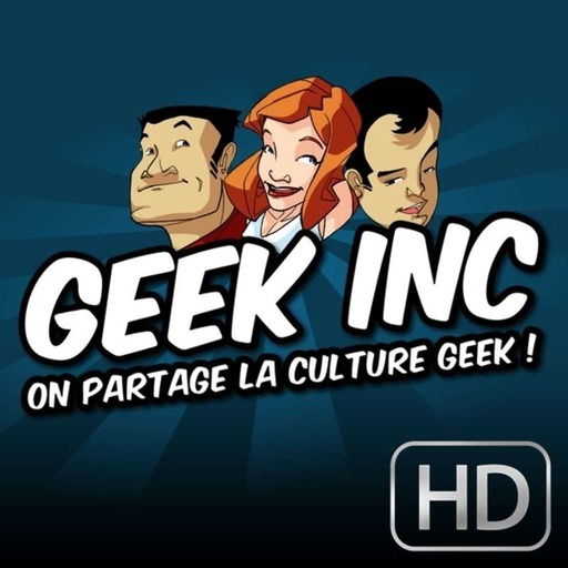 Geek Inc HD Podcast 101: Les Geeks VS Les chaussures en croco