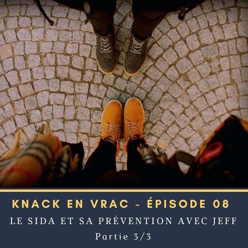 Knack en Vrac - Épisode 08 - Partie 3/3 - Le Sida et sa prévention avec Jeff