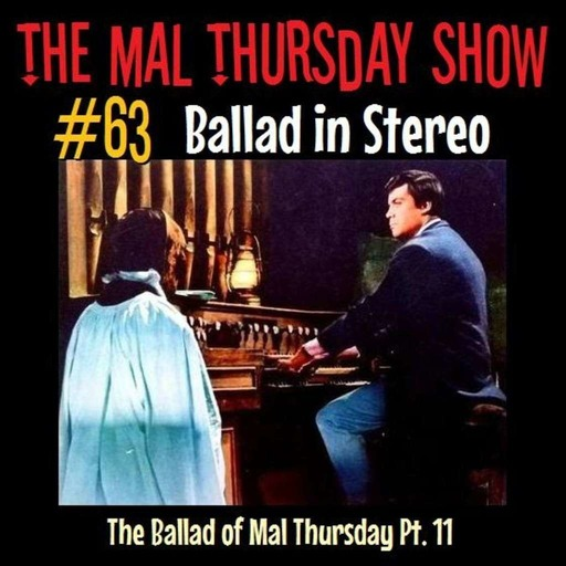The Mal Thursday Show #63: Ballad in Stereo