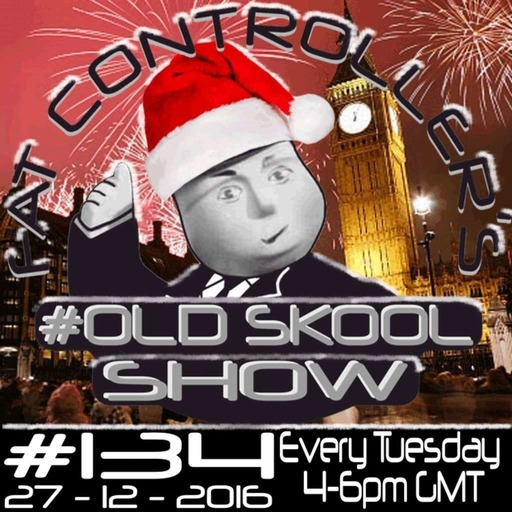 NEW YEAR #OldSkool Show #134 with DJ Fat Controller 27th December 2016