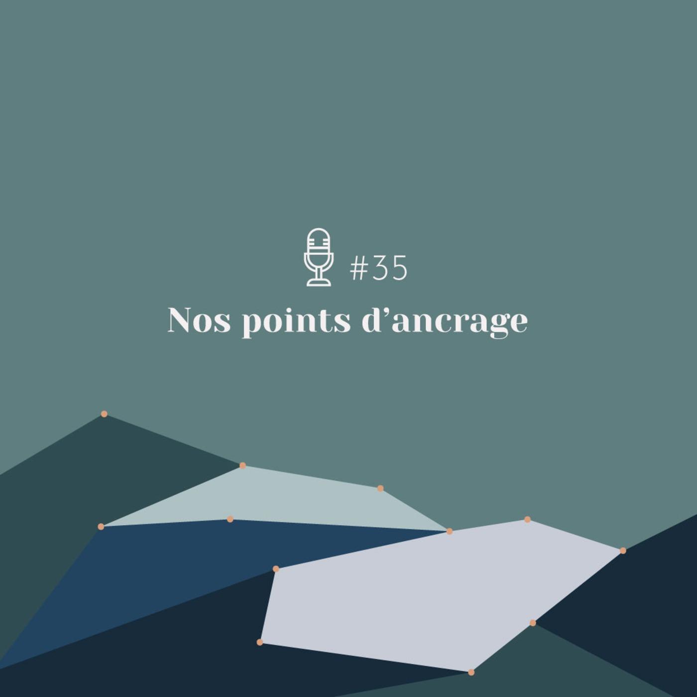 #35 | Nos points d'ancrage