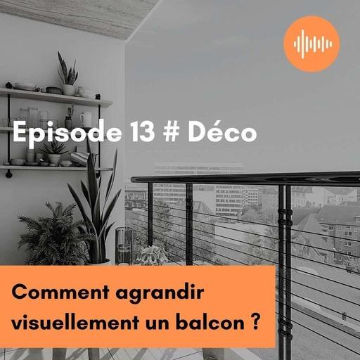 Podcast 13 Déco // Comment agrandir visuellement un balcon ?