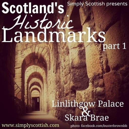Scotland's Historic Landmarks, pt. 1: Linlithgow Palace and Skara Brae