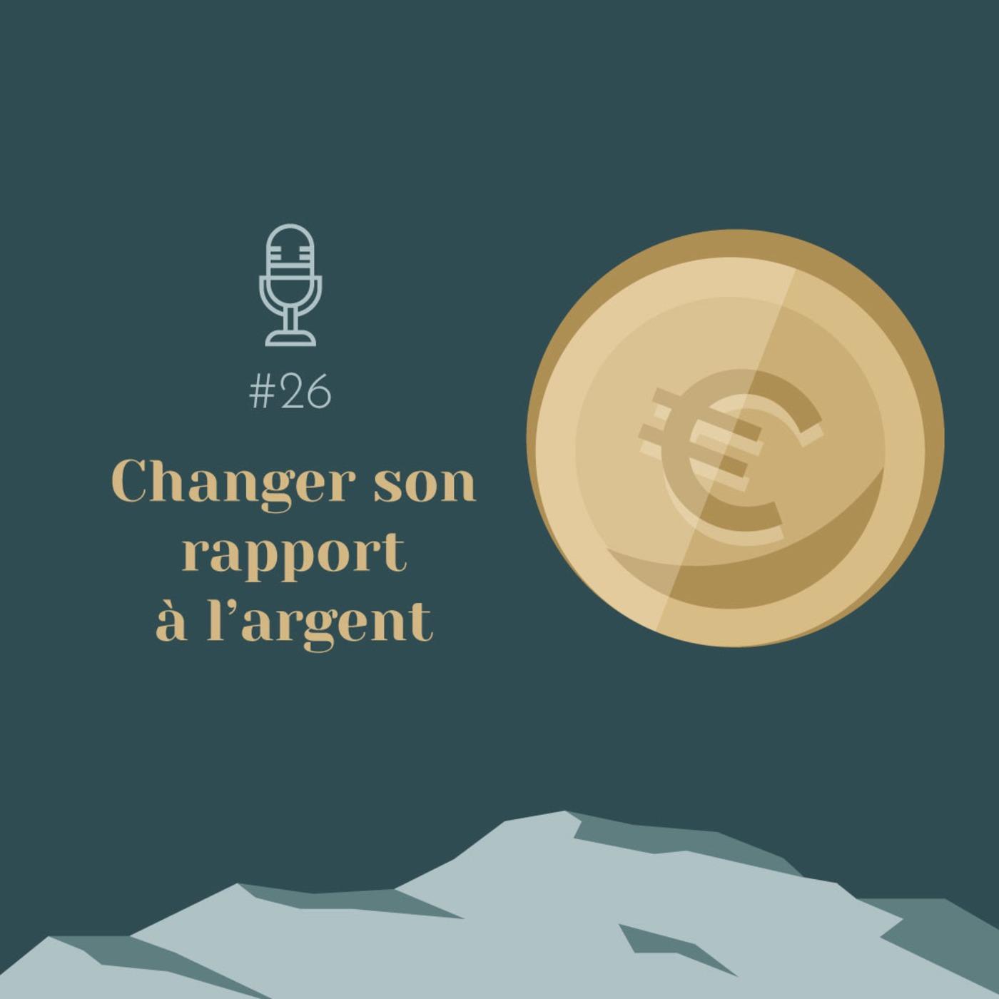 #26 | Changer son rapport à l'argent