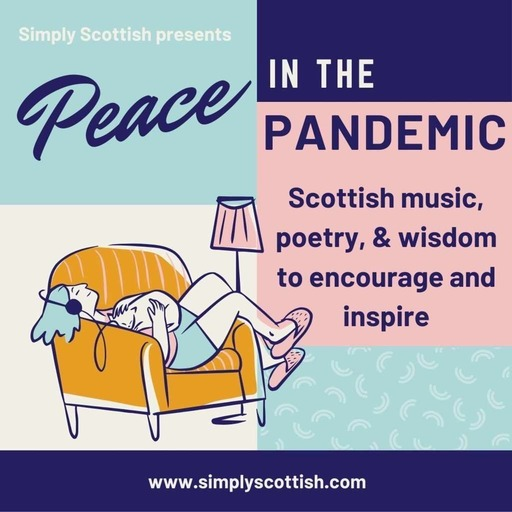 Peace in the Pandemic: Scottish Music, Poetry, and Wisdom to Encourage and Inspire