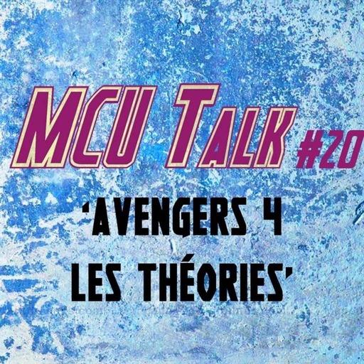 "MCU Talk #20 'Avengers 4 - les théories"""