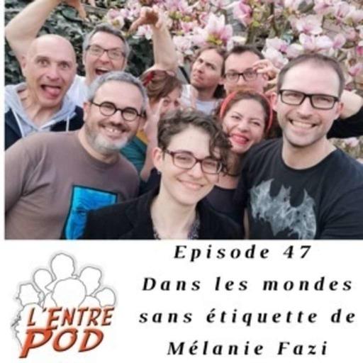 Episode 47 - Dans les mondes sans étiquette de Mélanie Fazi