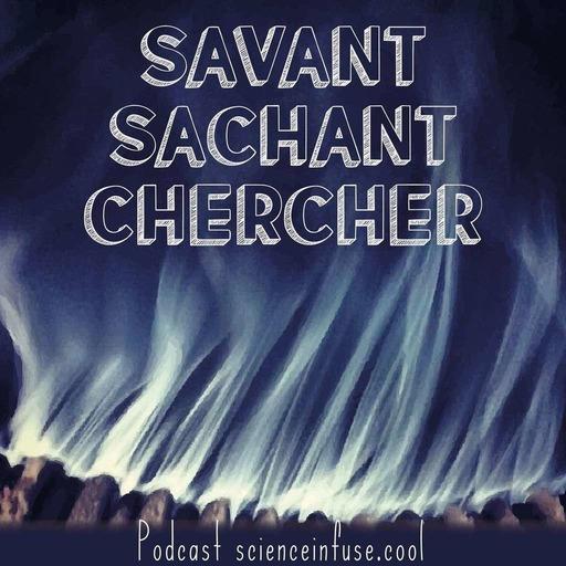 Présentation de Savant Sachant Chercher, podcast de vulgarisation scientifique