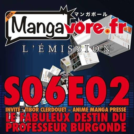 Mangavore.fr l'émission s06e02 - Le Fabuleux Destin du Professeur Burgonde