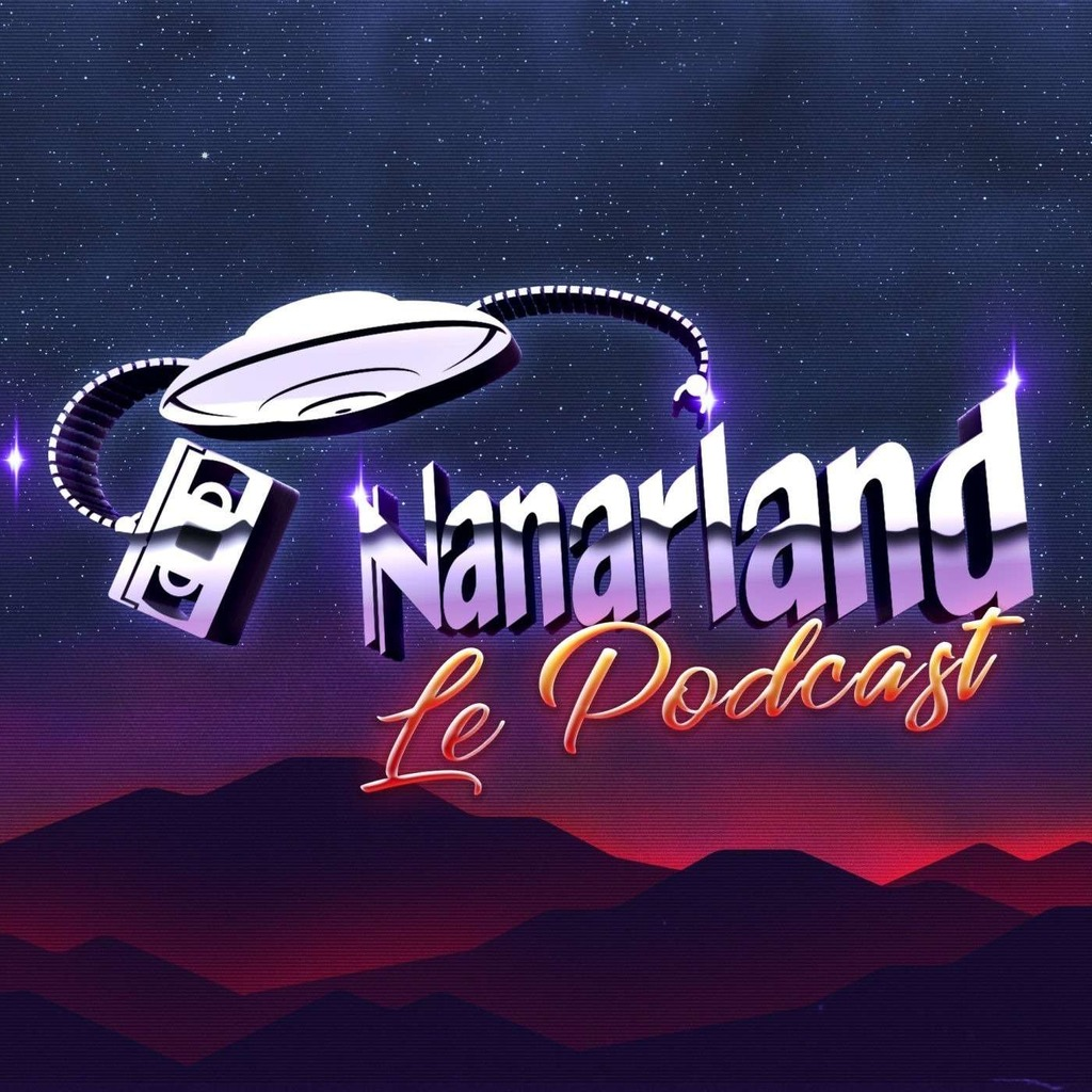 Nanarland, le podcast