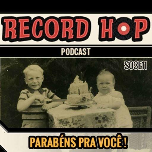 Record Hop Podcast Episódio 30: Parabéns pra você!