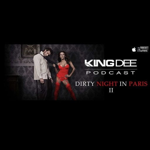 DJ KING DEE PODCAST - DIRTY NIGHT IN PARIS 2