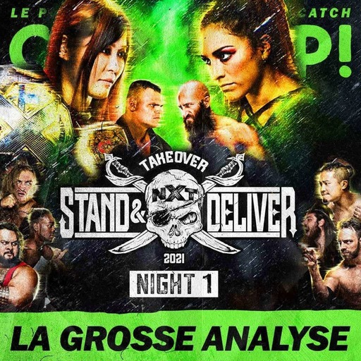 Catch'up! NXT TakeOver Stand & Deliver  — Night 1 — La Grosse Analyse