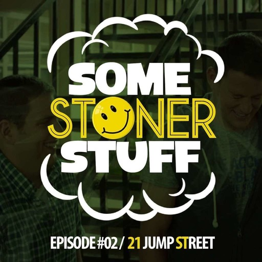 Some Stoner Stuff - E02 - 21 Jump Street.mp3