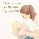 L'histoire lactée de Mathilde - épisode #10