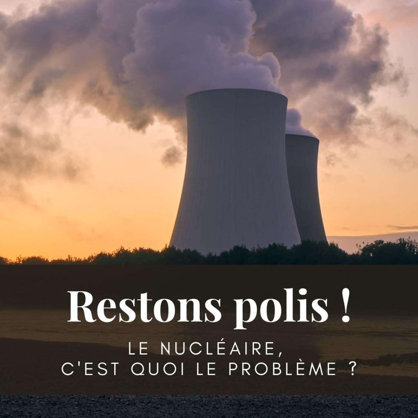 Ep. 24 : Le nucléaire, c'est quoi le problème ?