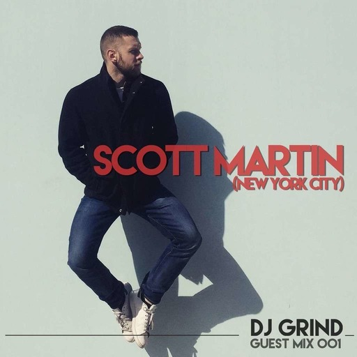 DJ GRIND Guest Mix 001 | Scott Martin (NYC)