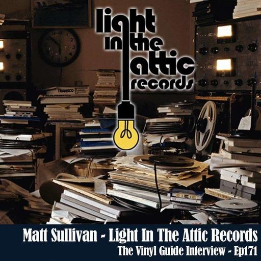 Ep171: Matt Sullivan of Light In The Attic Records