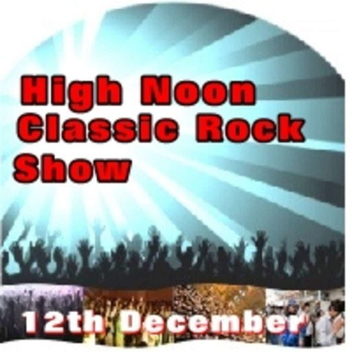 Episode 41: High Noon Classic Rock Show 12th December
