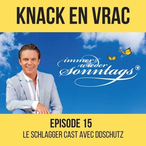 Episode 15 - Knack en Vrac - Le Schlagger Cast avec Ddschutz