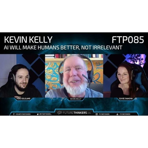 FTP085: Kevin Kelly - AI Will Make Humans Better, Not Irrelevant