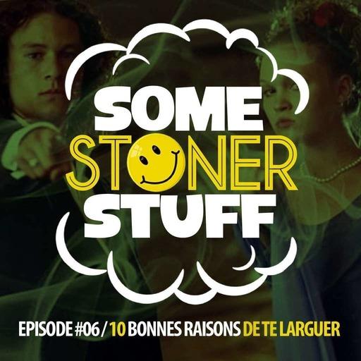 Some Stoner Stuff - E06 - 10 Bonnes Raisons de te larguer.mp3