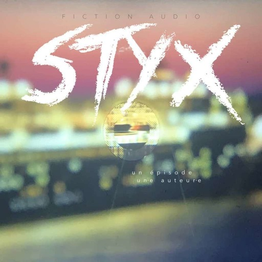 STYX 🚢 Fiction sonore collaborative > Episode 02 - Patience