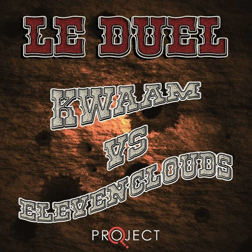 Le Duel 78 : Kwaam VS Eleven Clouds