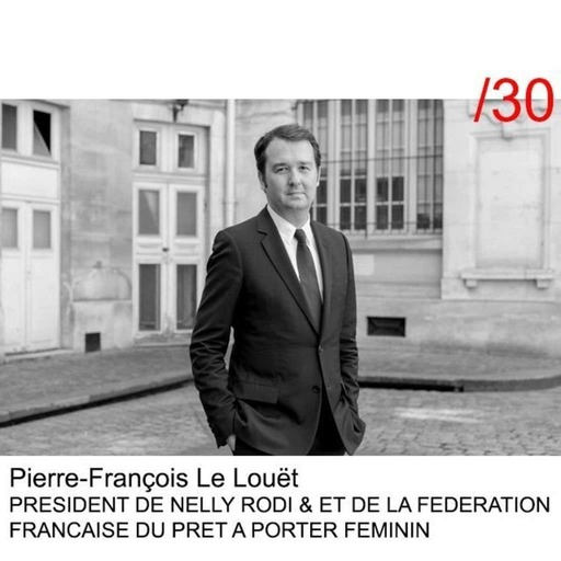 #30 Pierre-François Le Louët - Ce qui manque le plus c'est le sens de l'entreprise