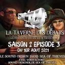 La taverne des débats du 1er août 2021 avec le Lead Sound Designer de Sea of Thieves