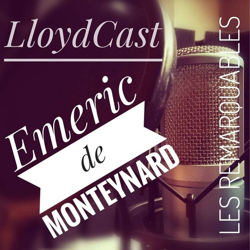 Episode 10 - Les Remarquables - Emeric de Monteynard