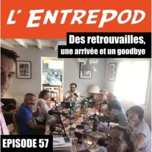 Episode 57 - Des retrouvailles, une arrivée et un goodbye