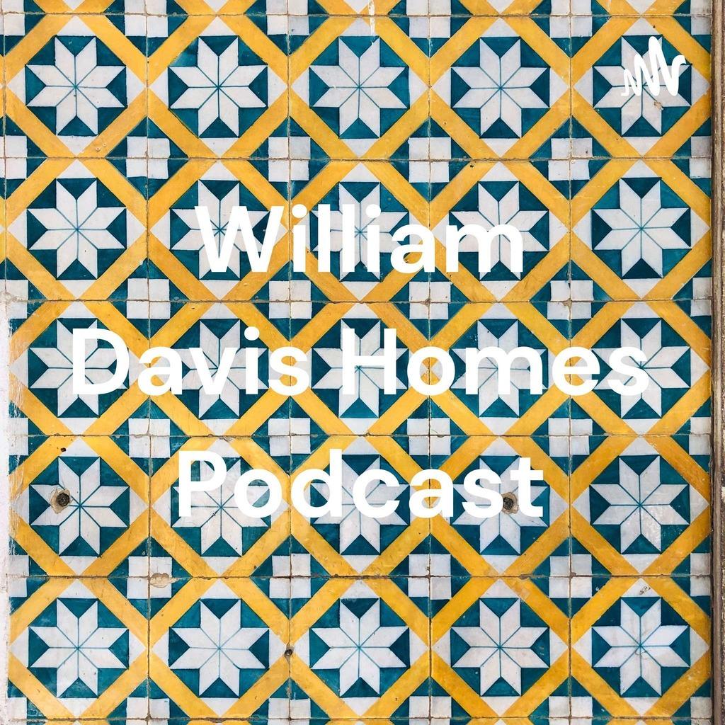 William Davis Homes Podcast