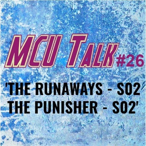 MCU Talk #26 'The Runaways - S02 / The Punisher - S02'