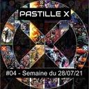 Pastille X 04 - Semaine du 28 juillet 2021