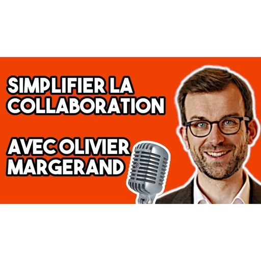 210 - Simplifier la Collaboration - Olivier Margerand