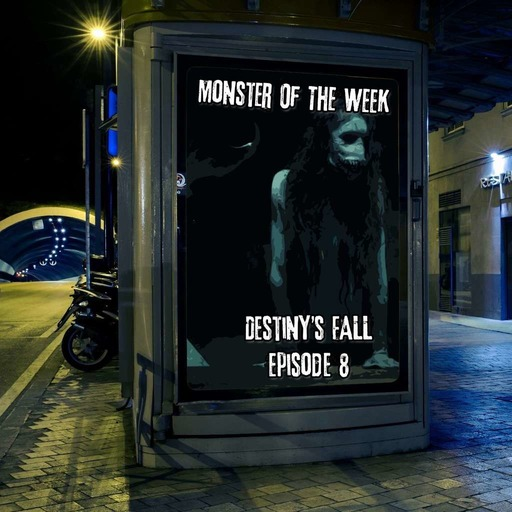 monster-of-the-week-destinys-fall-episode-08.mp3