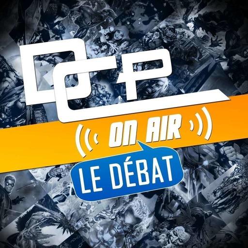 DCP On Air : Le Débat #8 – Forever Evil