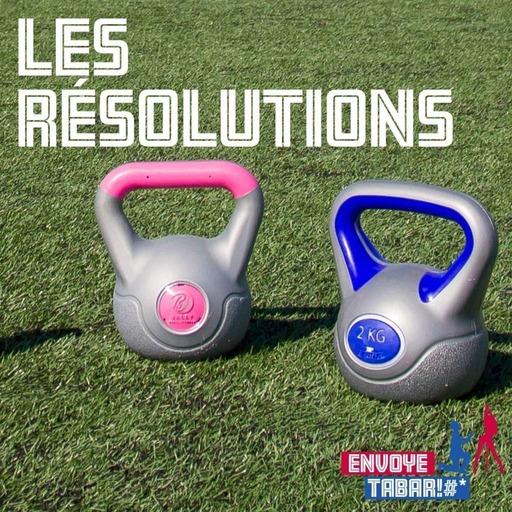 Épisode 57 – Les résolutions
