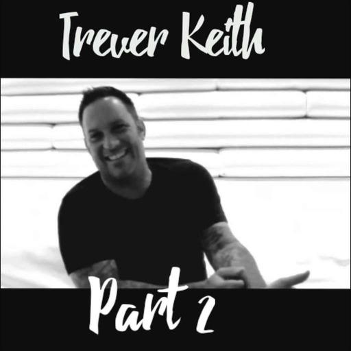 Season 2 - Episode 4 :Trever Keith Part 2
