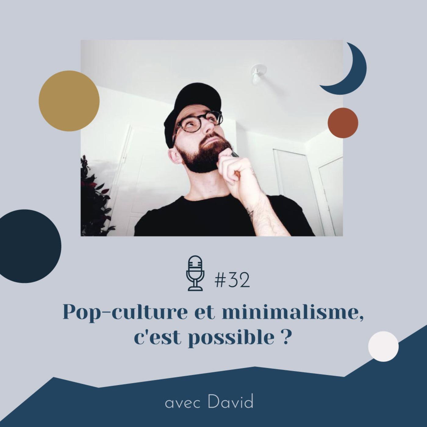 #32 | Pop-culture et minimalisme, c'est possible ? - avec David (legeekminimaliste)