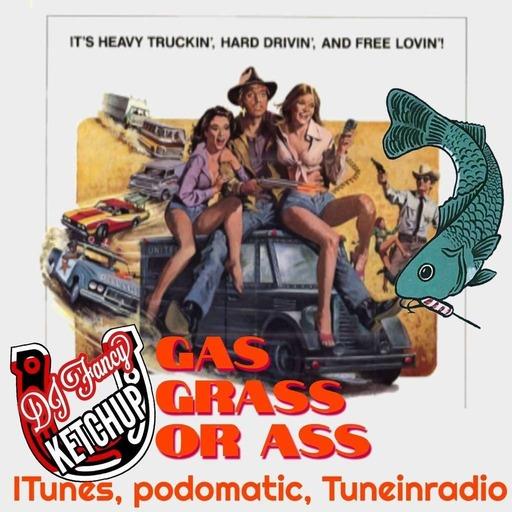 Episode 22: Gas, Grass, Or Ass.