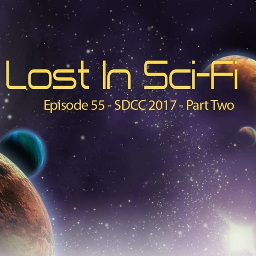 Lost In Sci-Fi: Episode 54: SDCC 2017 – Part Two