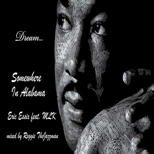 Somewhere In Alabama (Eric Essix feat. Martin Luther King Jr.  RTJ Remix)