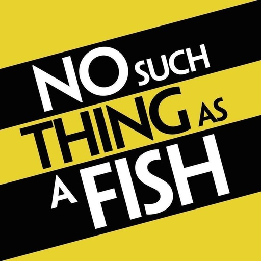 No Such Thing As A Fish