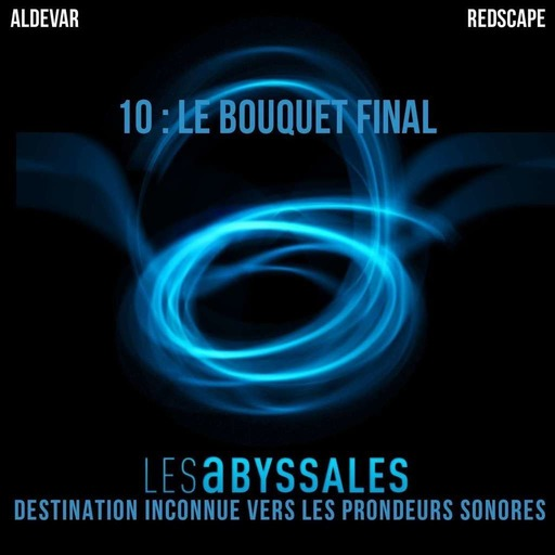 Les Abyssales EP10 – Bouquet Final