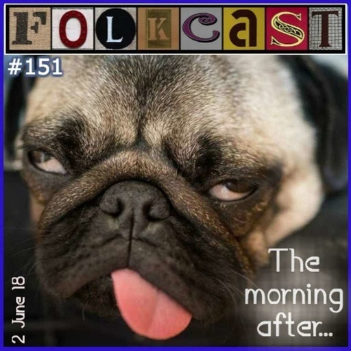 FolkCast 151 - 2 June 18 - The Morning After...